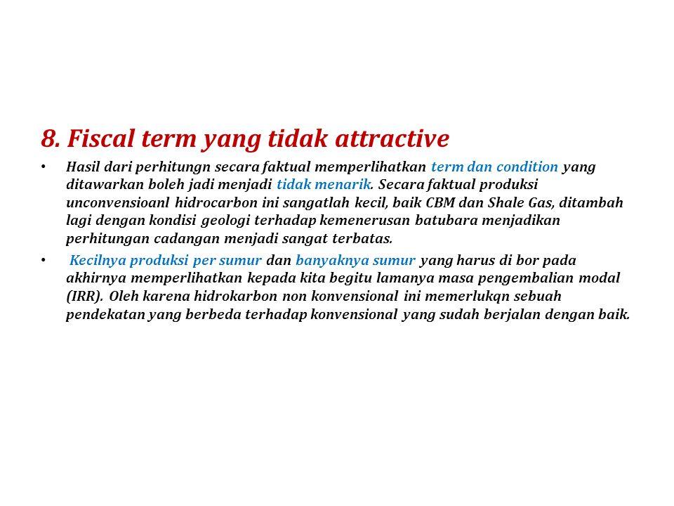 8. Fiscal term yang tidak attractive Hasil dari perhitungn secara faktual memperlihatkan term dan condition yang ditawarkan boleh jadi menjadi tidak m