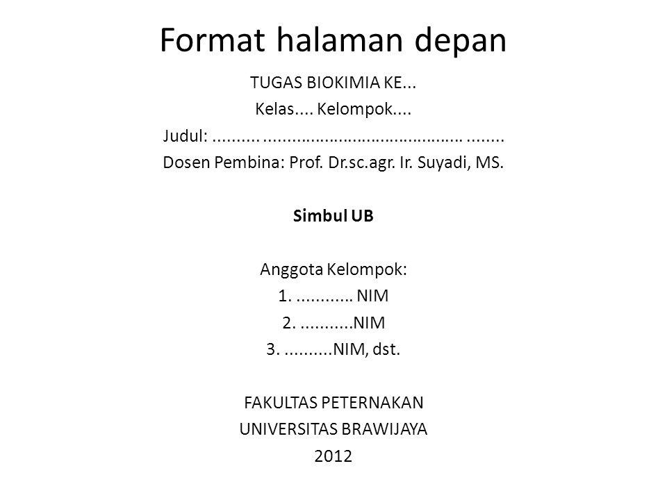 Format halaman depan TUGAS BIOKIMIA KE... Kelas.... Kelompok.... Judul:............................................................. Dosen Pembina: Pr