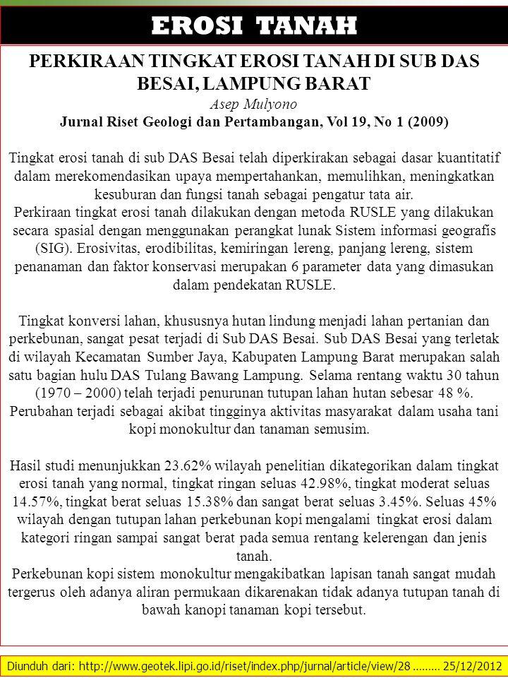 Diunduh dari: http://www.geotek.lipi.go.id/riset/index.php/jurnal/article/view/28 ……… 25/12/2012 EROSI TANAH PERKIRAAN TINGKAT EROSI TANAH DI SUB DAS