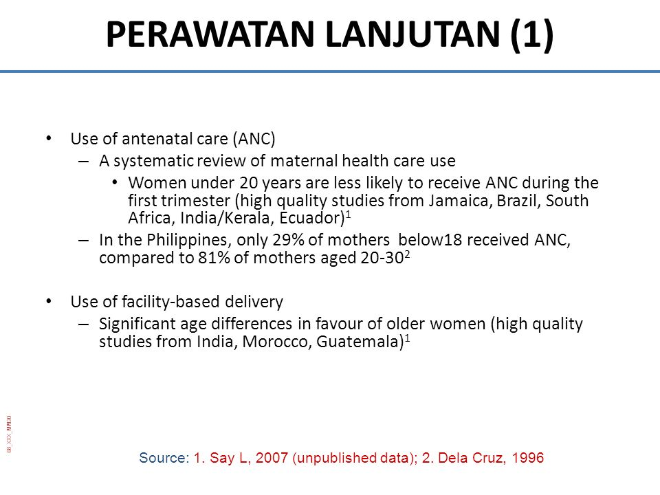 08_XXX_MM20 Use of antenatal care (ANC) – A systematic review of maternal health care use Women under 20 years are less likely to receive ANC during t
