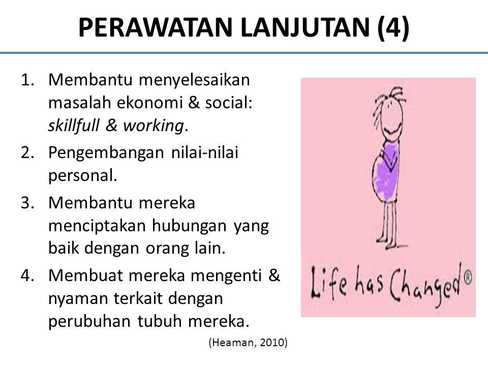PERAWATAN LANJUTAN (4) 1.Membantu menyelesaikan masalah ekonomi & social: skillfull & working. 2.Pengembangan nilai-nilai personal. 3.Membantu mereka