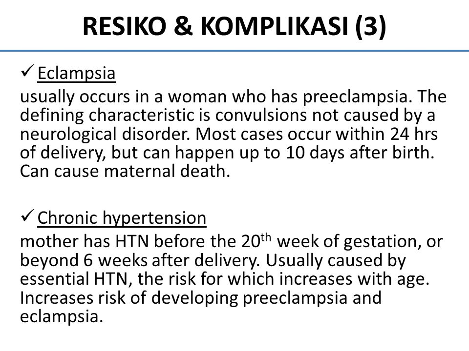 RESIKO & KOMPLIKASI (3) Eclampsia usually occurs in a woman who has preeclampsia. The defining characteristic is convulsions not caused by a neurologi