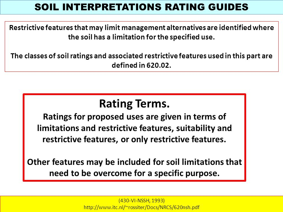 SOIL INTERPRETATIONS RATING GUIDES (430-VI-NSSH, 1993) http://www.itc.nl/~rossiter/Docs/NRCS/620nsh.pdf Restrictive features that may limit management