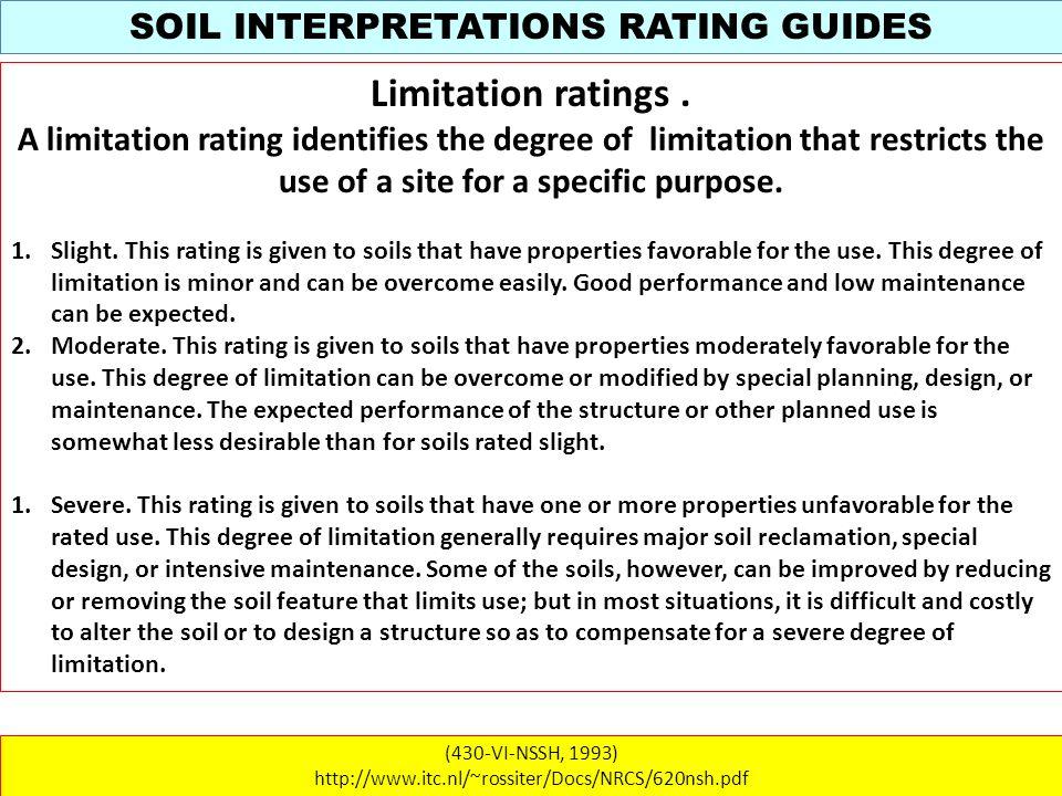 SOIL INTERPRETATIONS RATING GUIDES (430-VI-NSSH, 1993) http://www.itc.nl/~rossiter/Docs/NRCS/620nsh.pdf Limitation ratings. A limitation rating identi