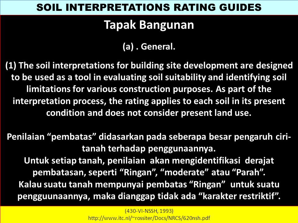 SOIL INTERPRETATIONS RATING GUIDES (430-VI-NSSH, 1993) http://www.itc.nl/~rossiter/Docs/NRCS/620nsh.pdf Tapak Bangunan (a). General. (1) The soil inte