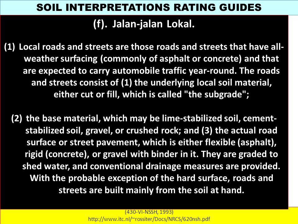 SOIL INTERPRETATIONS RATING GUIDES (430-VI-NSSH, 1993) http://www.itc.nl/~rossiter/Docs/NRCS/620nsh.pdf (f). Jalan-jalan Lokal. (1)Local roads and str