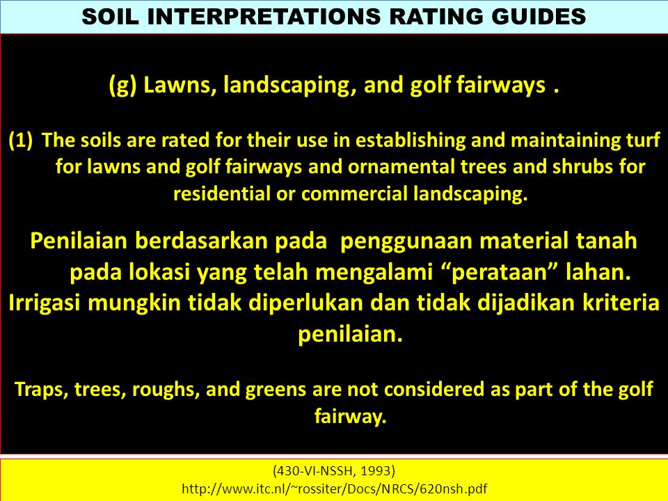 SOIL INTERPRETATIONS RATING GUIDES (430-VI-NSSH, 1993) http://www.itc.nl/~rossiter/Docs/NRCS/620nsh.pdf (g) Lawns, landscaping, and golf fairways. (1)