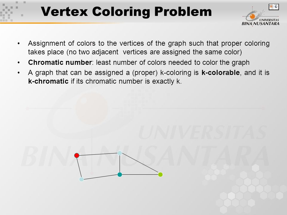 Graph Coloring Problem Graph coloring is an assignment of