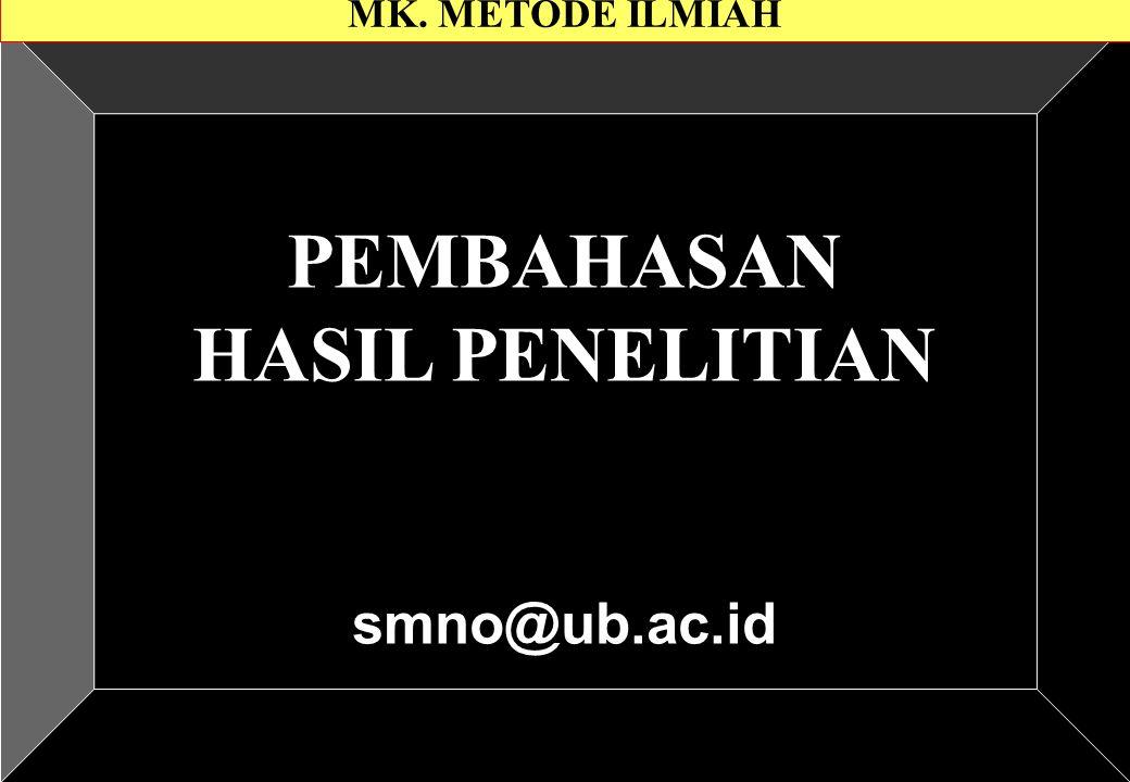 PEMBAHASAN HASIL PENELITIAN smno@ub.ac.id MK. METODE ILMIAH