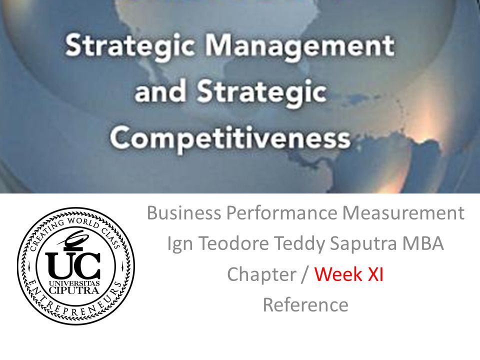 Business Performance Measurement Ign Teodore Teddy Saputra MBA Chapter / Week XI Reference