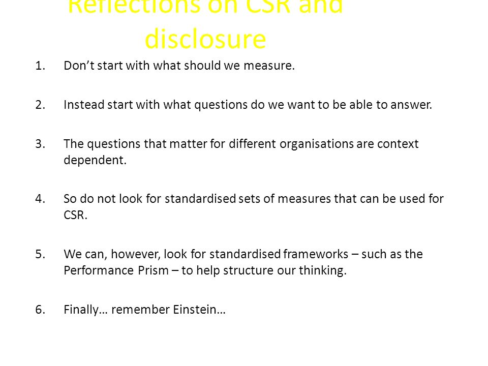 Reflections on CSR and disclosure 1.Don't start with what should we measure. 2.Instead start with what questions do we want to be able to answer. 3.Th