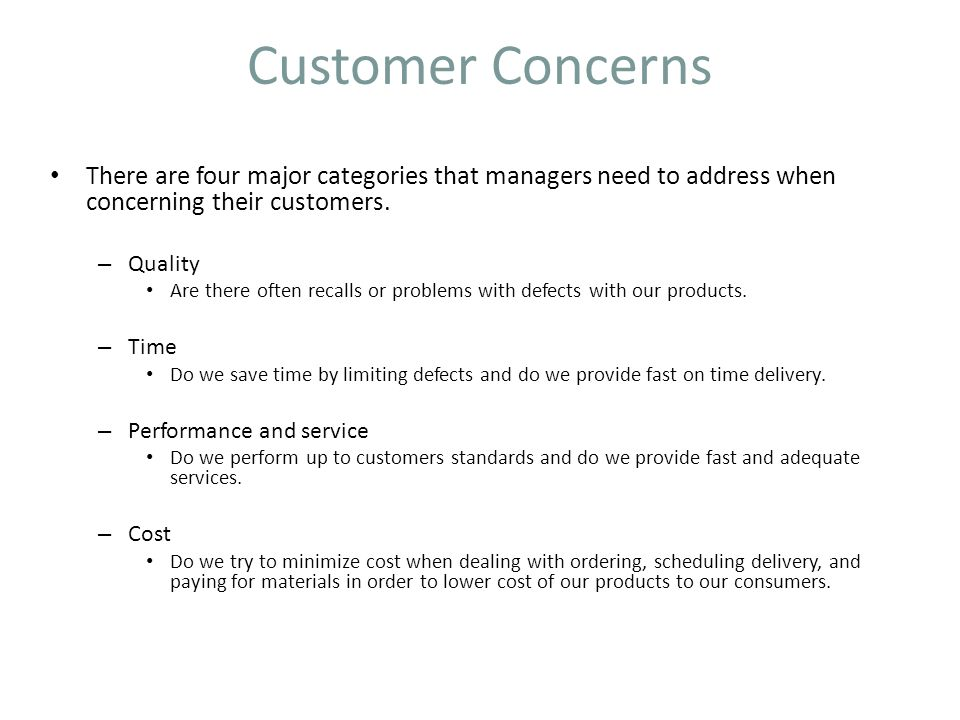 Customer Concerns There are four major categories that managers need to address when concerning their customers. – Quality Are there often recalls or