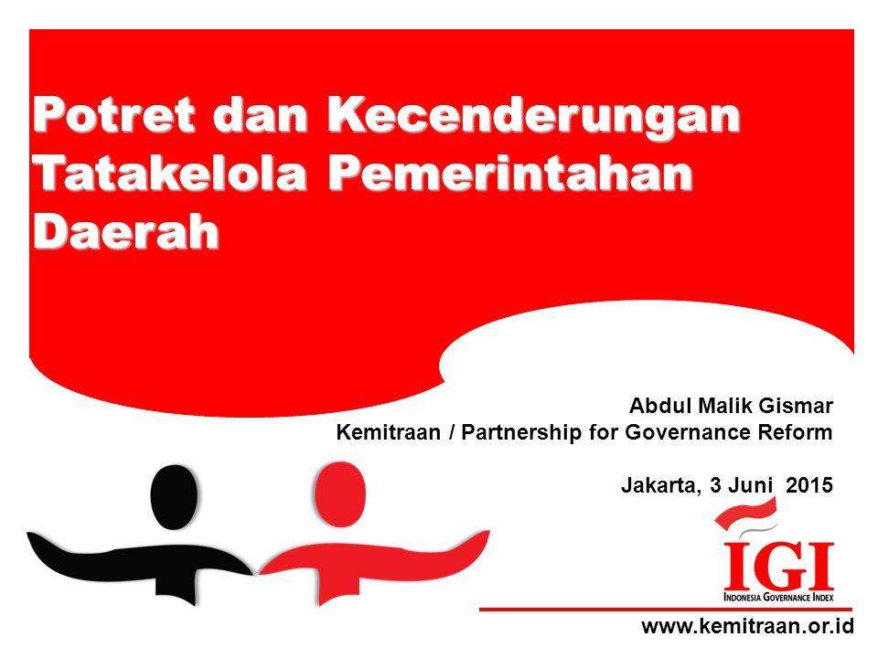 www.kemitraan.or.id Abdul Malik Gismar Kemitraan / Partnership for Governance Reform Jakarta, 3 Juni 2015 Potret dan Kecenderungan Tatakelola Pemerintahan Daerah