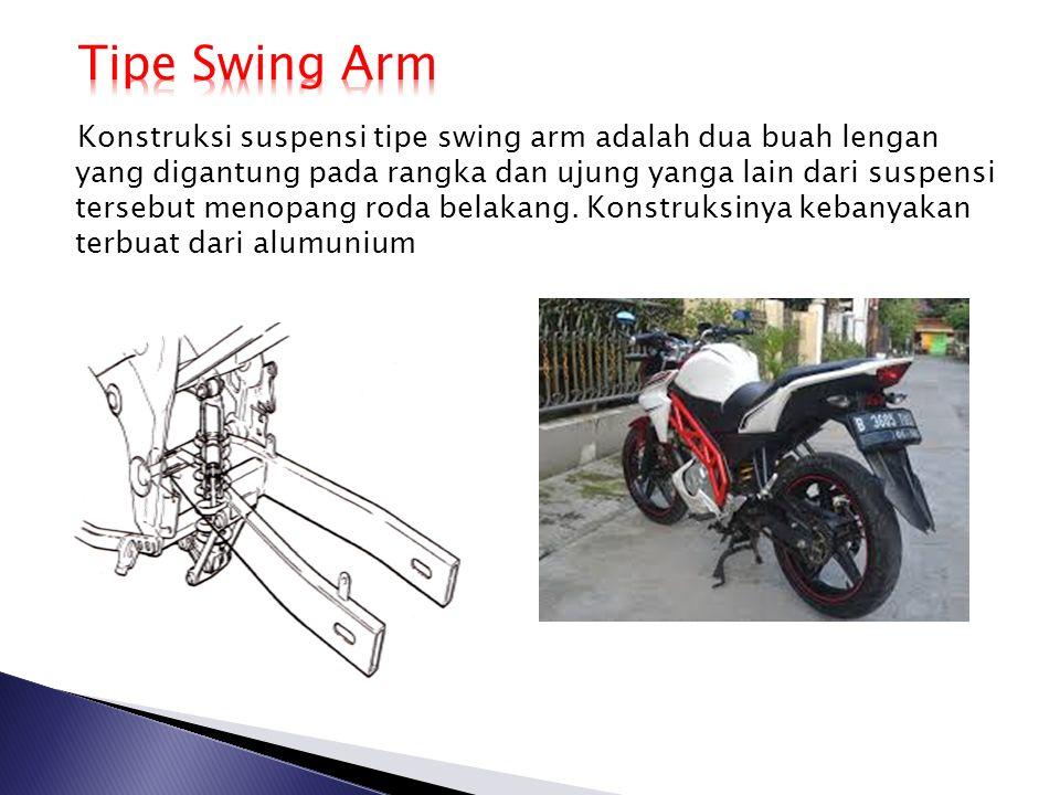 Konstruksi suspensi tipe swing arm adalah dua buah lengan yang digantung pada rangka dan ujung yanga lain dari suspensi tersebut menopang roda belakan