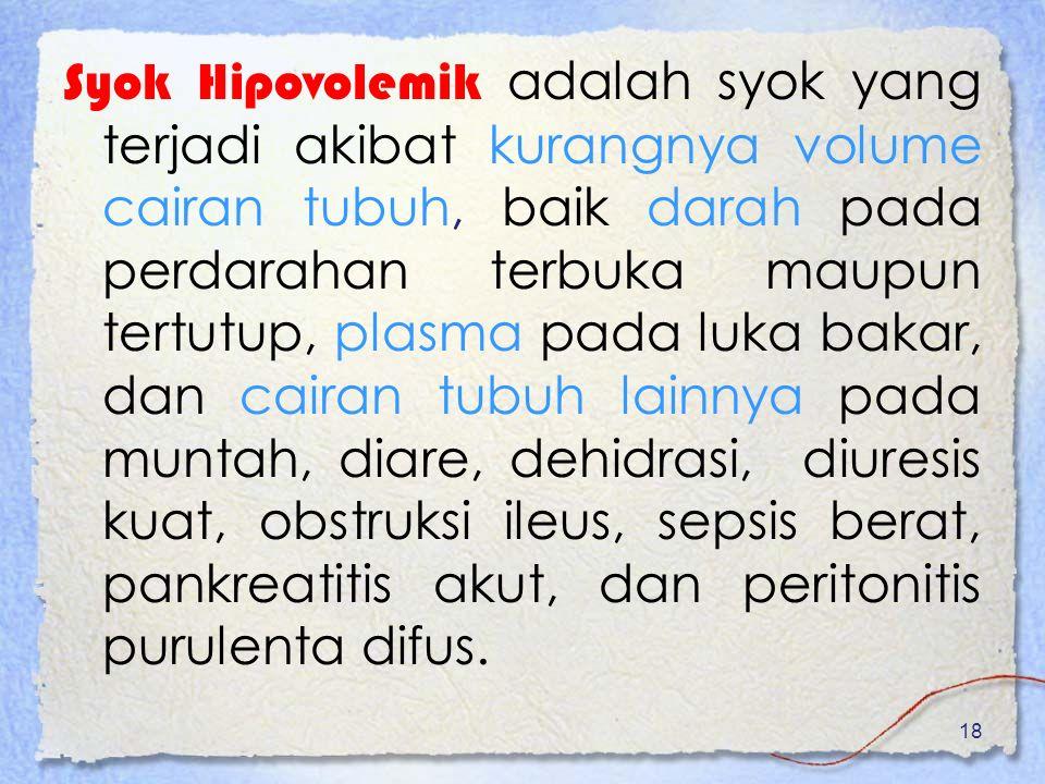 Syok Hipovolemik adalah syok yang terjadi akibat kurangnya volume cairan tubuh, baik darah pada perdarahan terbuka maupun tertutup, plasma pada luka b