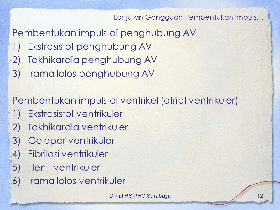 Diklat RS PHC Surabaya12 Lanjutan Gangguan Pembentukan Impuls… Pembentukan impuls di penghubung AV 1)Ekstrasistol penghubung AV 2)Takhikardia penghubu