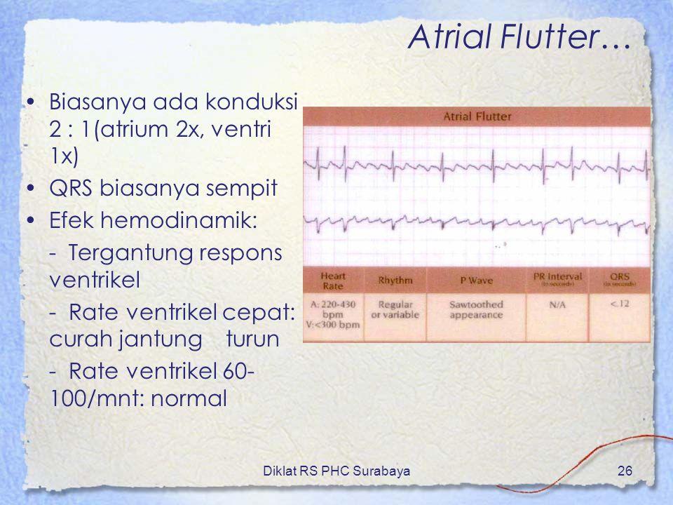 Diklat RS PHC Surabaya26 Biasanya ada konduksi 2 : 1(atrium 2x, ventri 1x) QRS biasanya sempit Efek hemodinamik: - Tergantung respons ventrikel - Rate