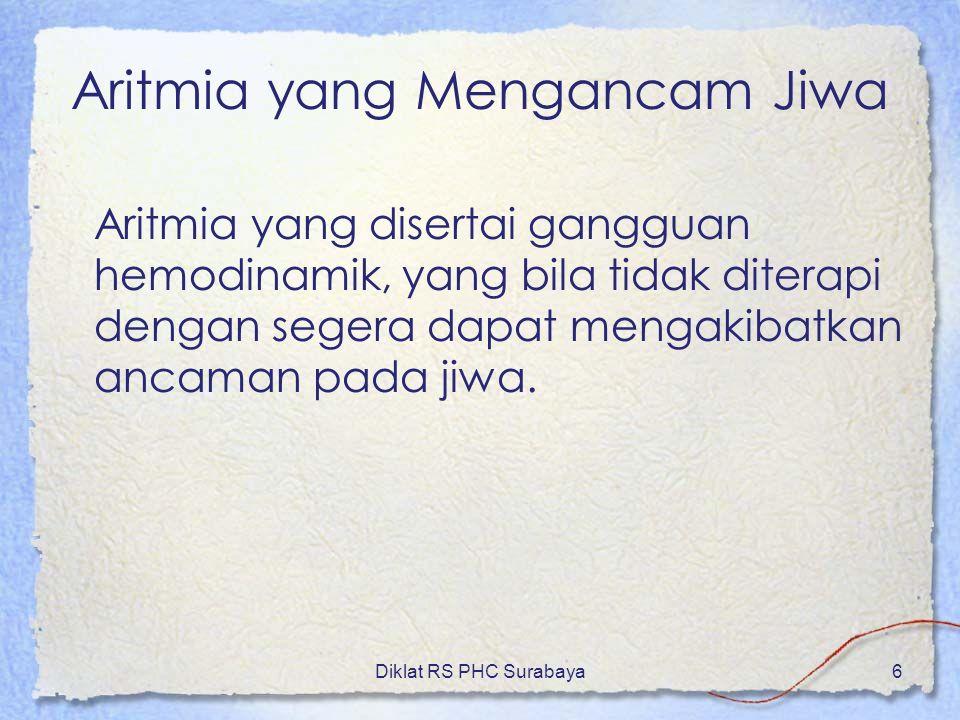 Diklat RS PHC Surabaya7 Jenis Aritmia yang Mengancam Jiwa I.Supraventrikuler : a)Brakardia b)Atrial fibrasi respons cepat c)Atrial flutter d)Paroxysmal atrial tachycardi II.Ventrikuler: a)Prematur ventricular contraction (PVC)  Multipal – multifokal  Bigemini  R on T  Salvo b)Ventrikel takhikardi c)Ventrikel fibrilasi d)Torsaden de pointes