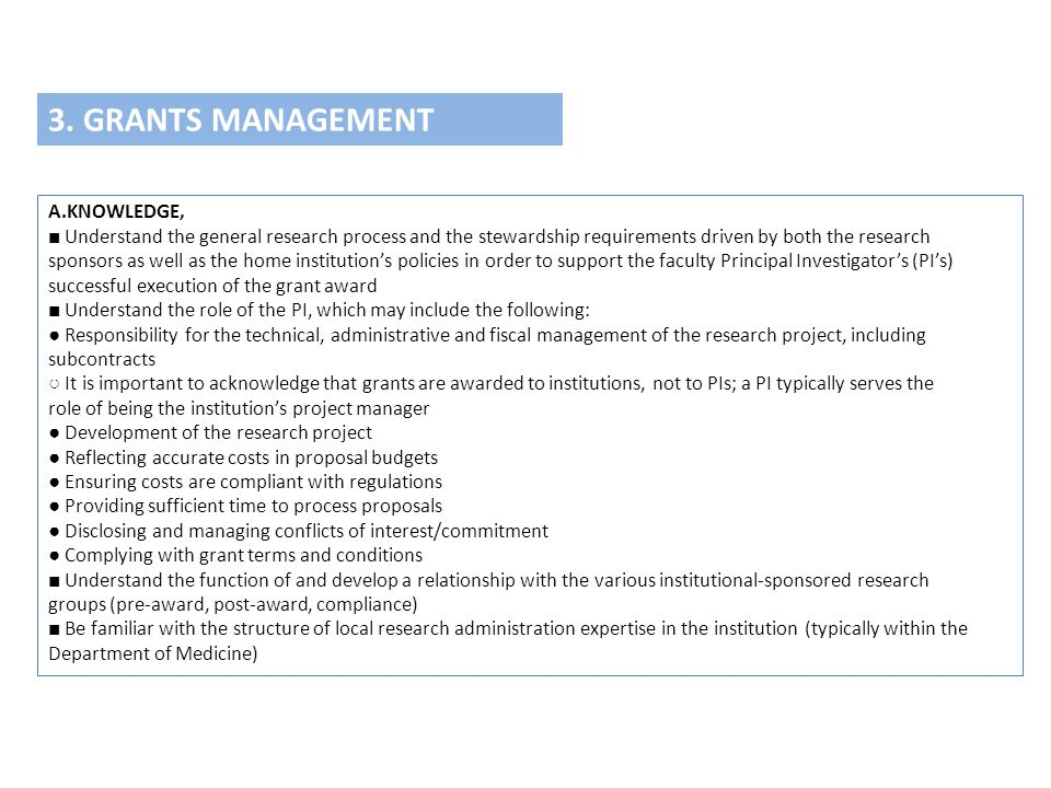 3. GRANTS MANAGEMENT A.KNOWLEDGE, ■ Understand the general research process and the stewardship requirements driven by both the research sponsors as w