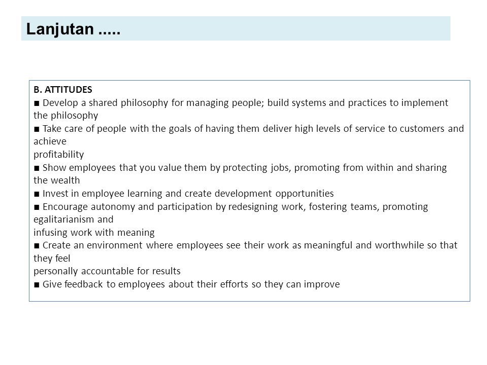 B. ATTITUDES ■ Develop a shared philosophy for managing people; build systems and practices to implement the philosophy ■ Take care of people with the