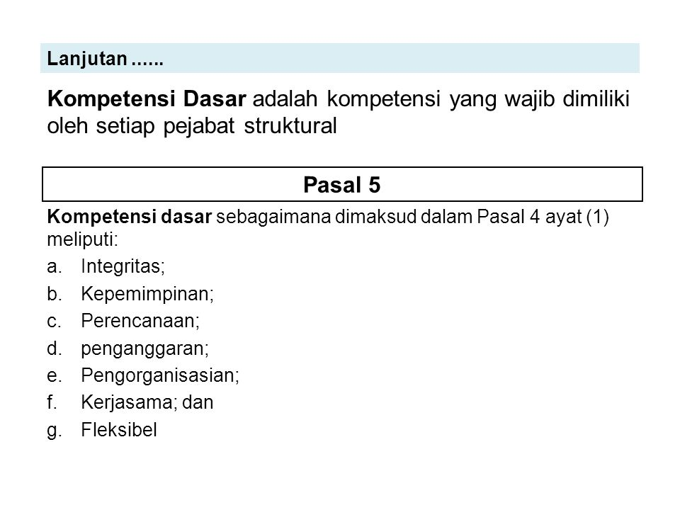 Kompetensi dasar sebagaimana dimaksud dalam Pasal 4 ayat (1) meliputi: a.Integritas; b.Kepemimpinan; c.Perencanaan; d.penganggaran; e.Pengorganisasian