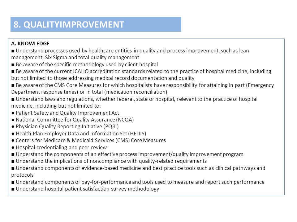 8. QUALITYIMPROVEMENT A. KNOWLEDGE ■ Understand processes used by healthcare entities in quality and process improvement, such as lean management, Six