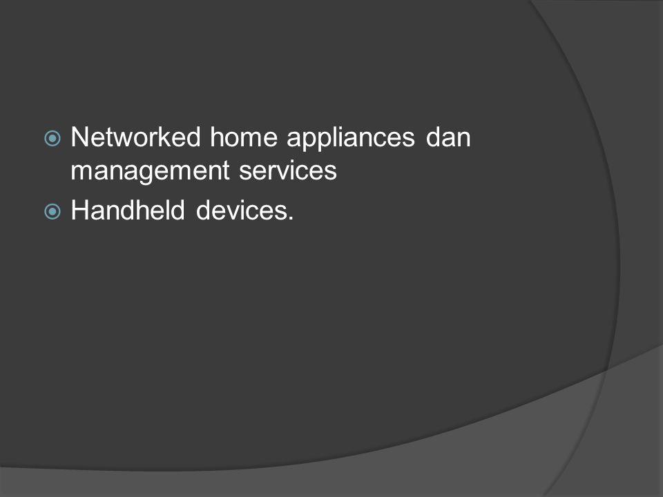  Networked home appliances dan management services  Handheld devices.