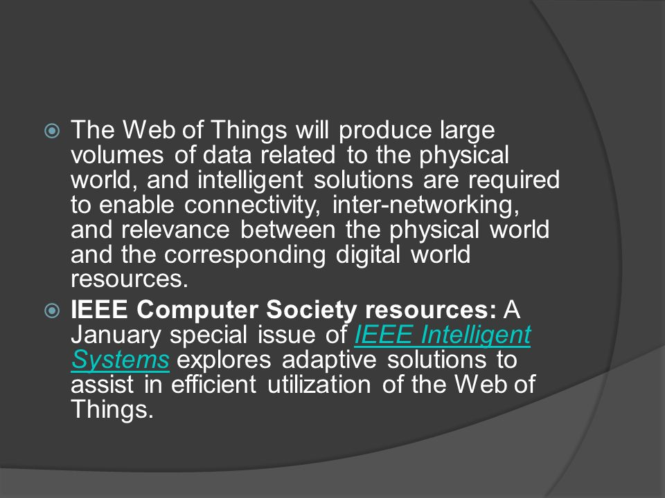  The Web of Things will produce large volumes of data related to the physical world, and intelligent solutions are required to enable connectivity, i