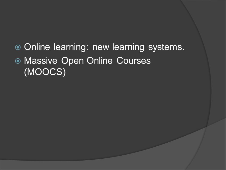  Online learning: new learning systems.  Massive Open Online Courses (MOOCS)
