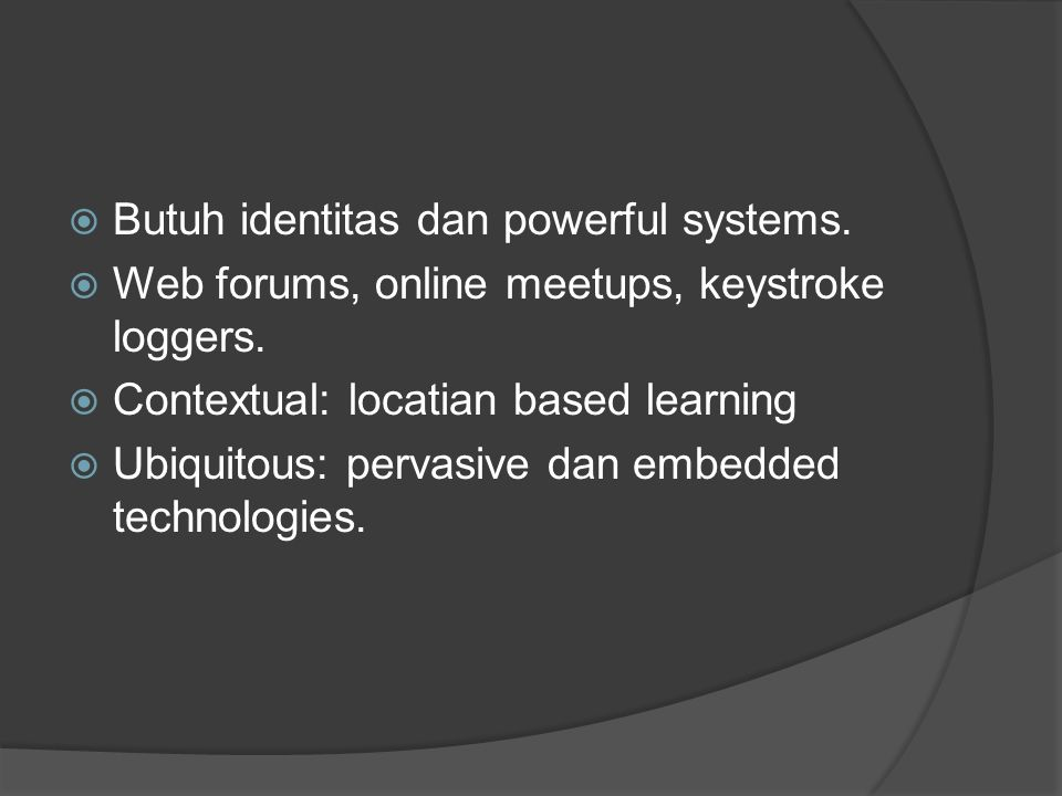  Butuh identitas dan powerful systems.  Web forums, online meetups, keystroke loggers.