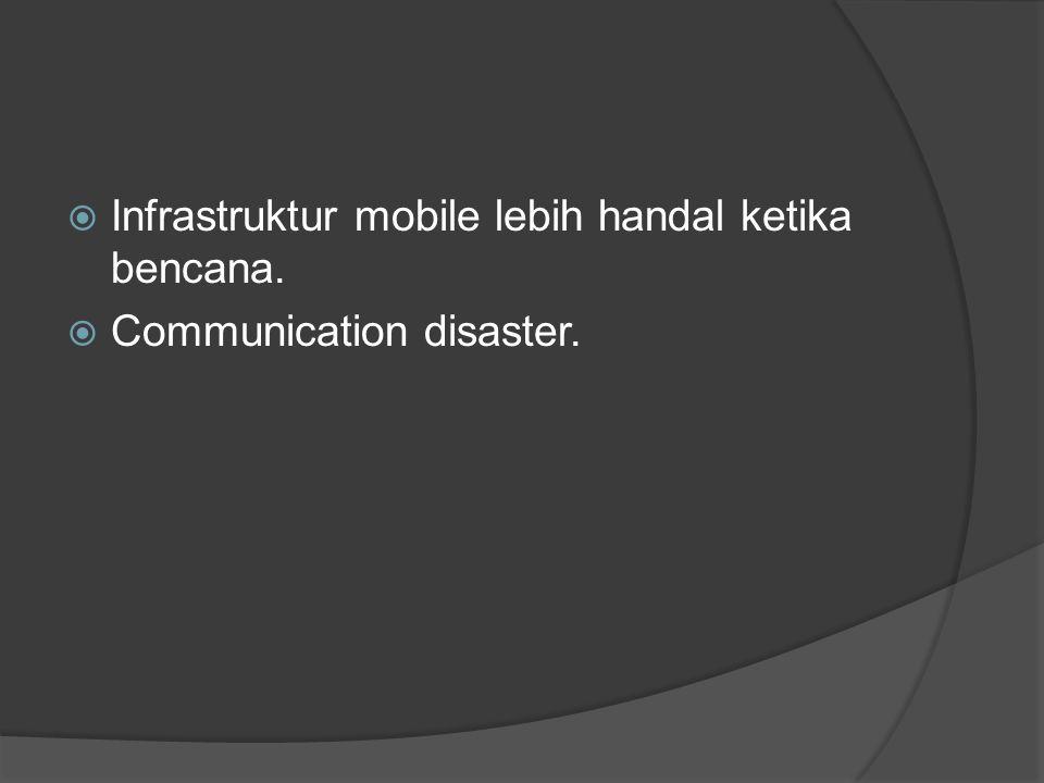 Infrastruktur mobile lebih handal ketika bencana.  Communication disaster.