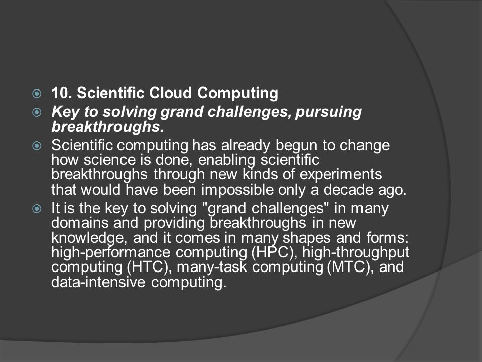  10.Scientific Cloud Computing  Key to solving grand challenges, pursuing breakthroughs.