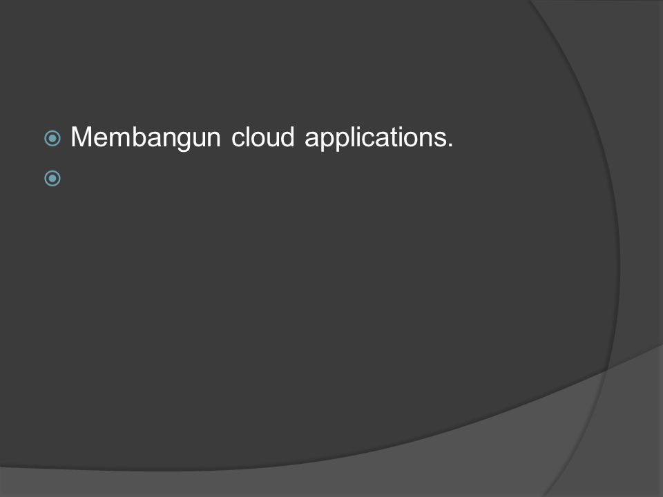 Membangun cloud applications.