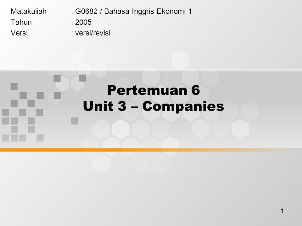 1 Pertemuan 6 Unit 3 – Companies Matakuliah: G0682 / Bahasa Inggris Ekonomi 1 Tahun: 2005 Versi: versi/revisi