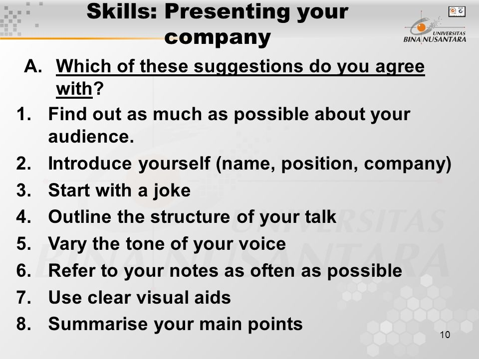 10 Skills: Presenting your company A.Which of these suggestions do you agree with? 1.Find out as much as possible about your audience. 2.Introduce you