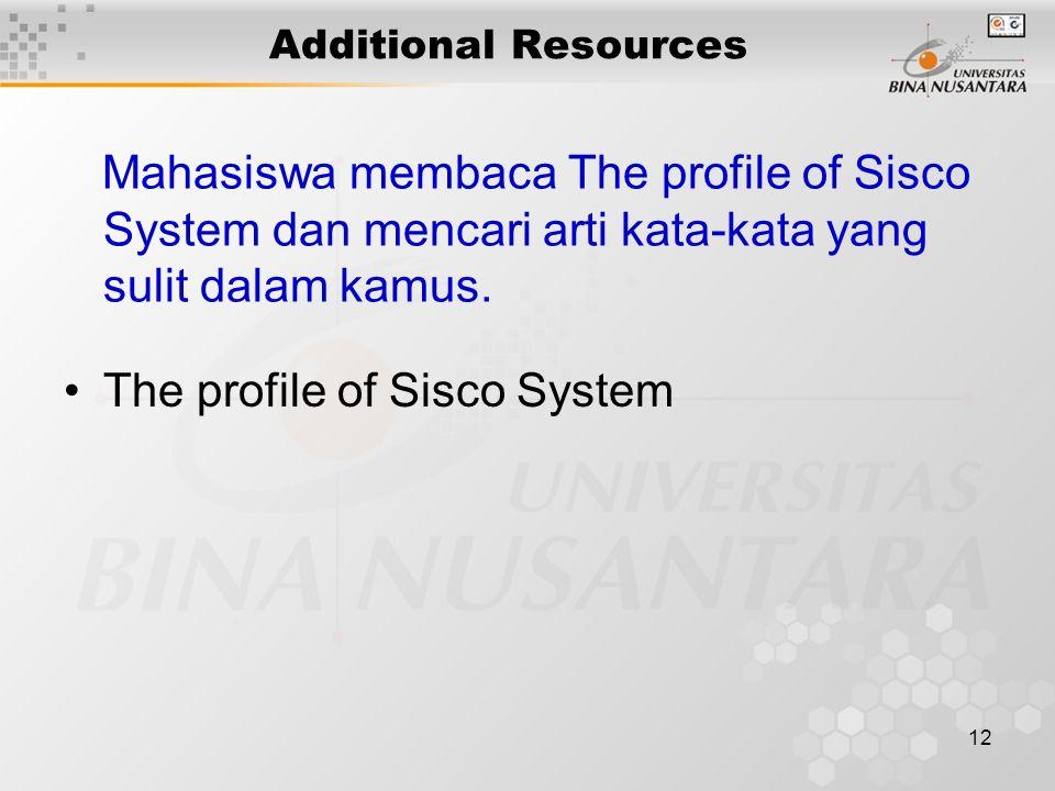 12 Additional Resources The profile of Sisco System Mahasiswa membaca The profile of Sisco System dan mencari arti kata-kata yang sulit dalam kamus.
