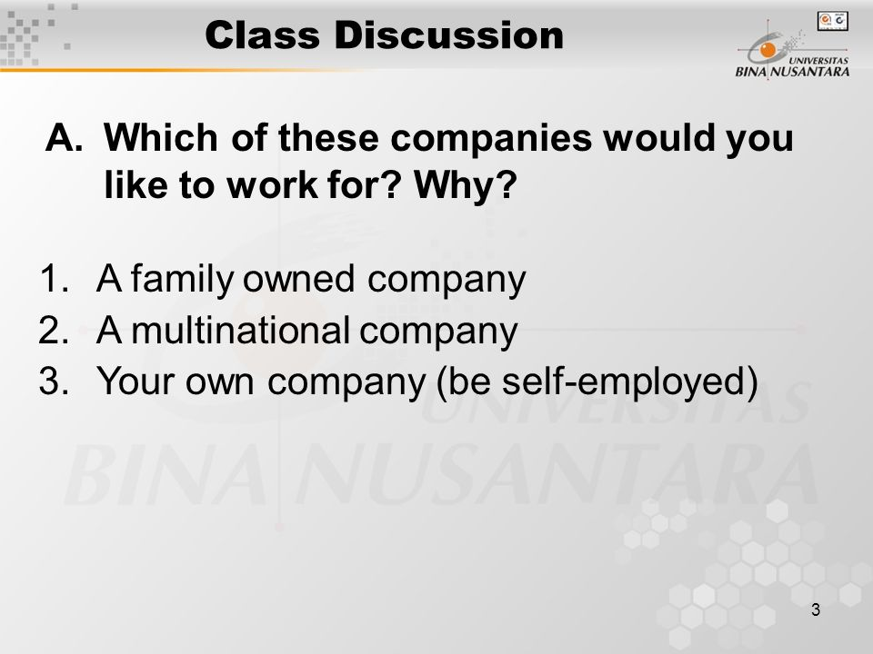 3 Class Discussion A.Which of these companies would you like to work for? Why? 1.A family owned company 2.A multinational company 3.Your own company (