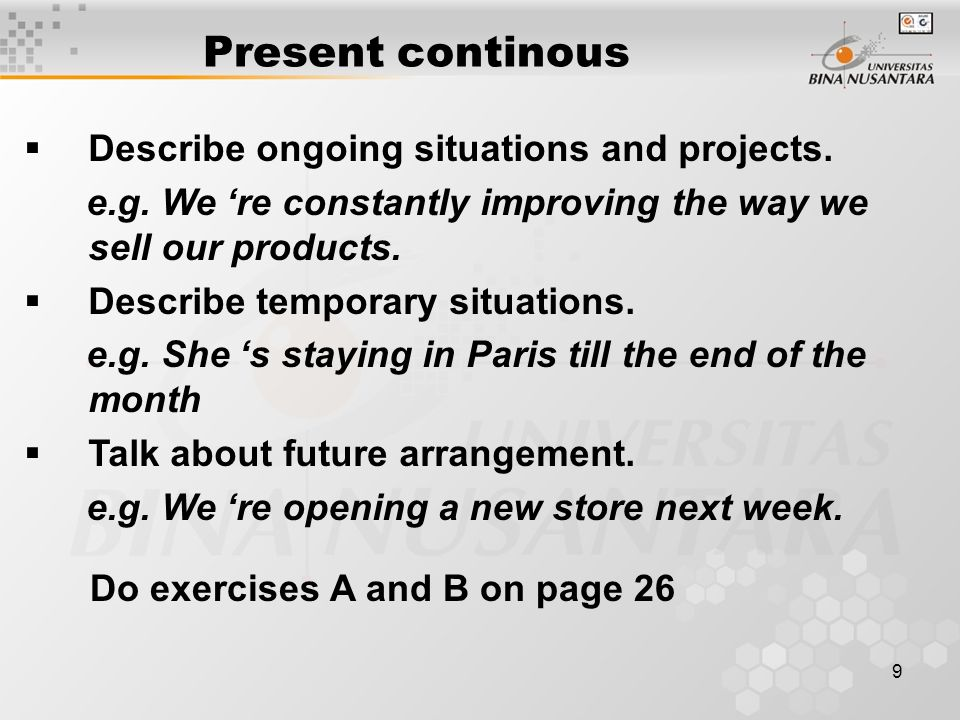 9 Present continous  Describe ongoing situations and projects.
