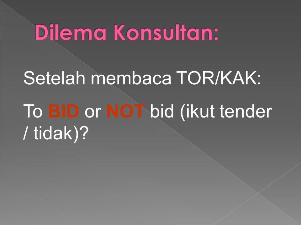Setelah membaca TOR/KAK: To BID or NOT bid (ikut tender / tidak)?