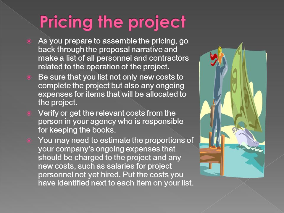  As you prepare to assemble the pricing, go back through the proposal narrative and make a list of all personnel and contractors related to the operation of the project.