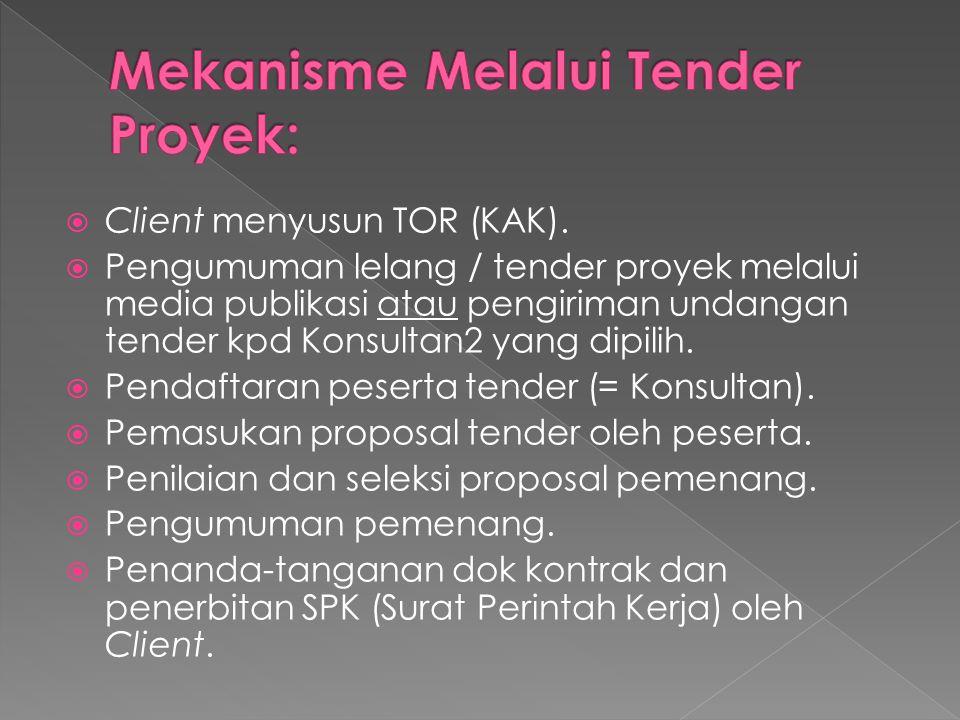  Client menyusun TOR (KAK).  Pengumuman lelang / tender proyek melalui media publikasi atau pengiriman undangan tender kpd Konsultan2 yang dipilih.