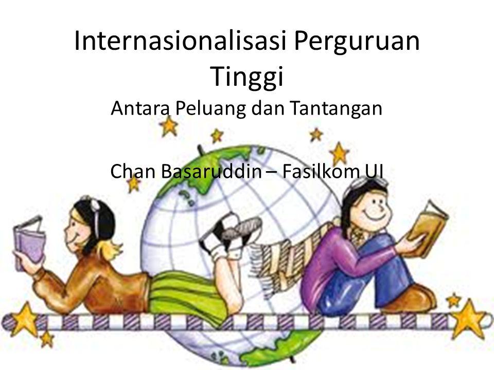 Internasionalisasi Perguruan Tinggi Antara Peluang dan Tantangan Chan Basaruddin – Fasilkom UI