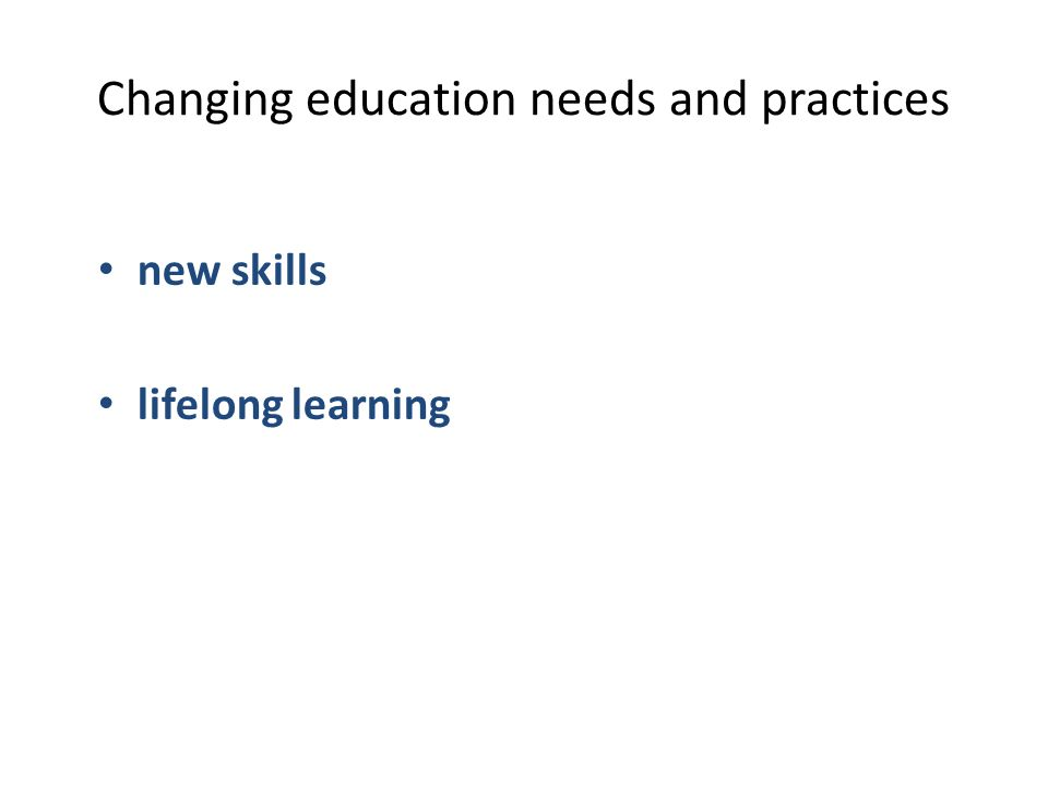 Changing education needs and practices new skills lifelong learning