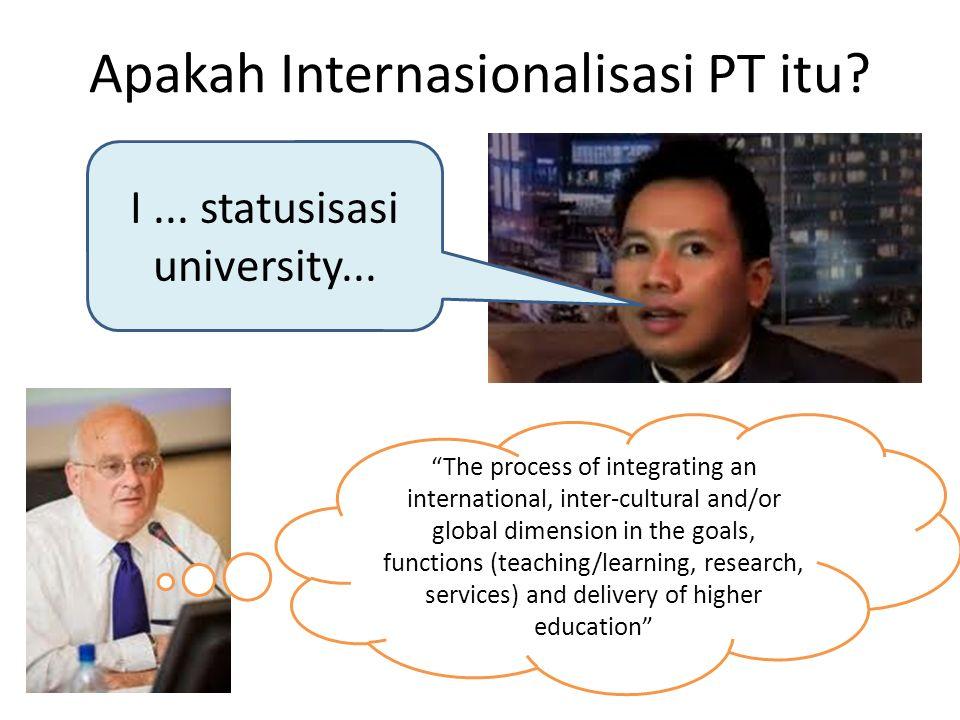 Apakah Internasionalisasi PT itu. I... statusisasi university...