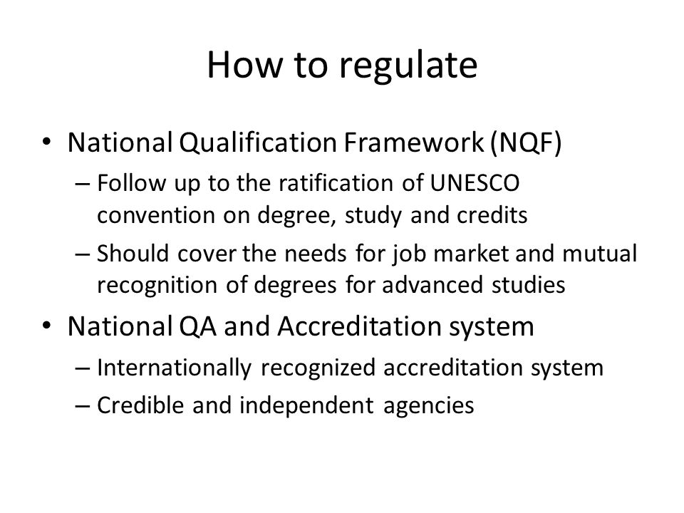 How to regulate National Qualification Framework (NQF) – Follow up to the ratification of UNESCO convention on degree, study and credits – Should cove