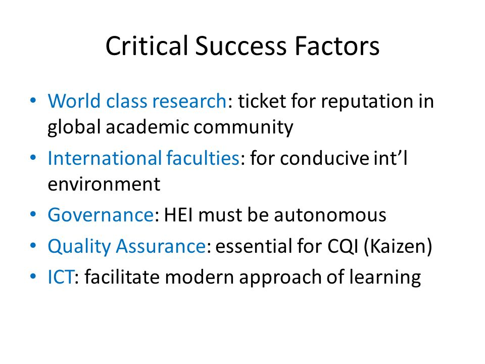 Critical Success Factors World class research: ticket for reputation in global academic community International faculties: for conducive int'l environ