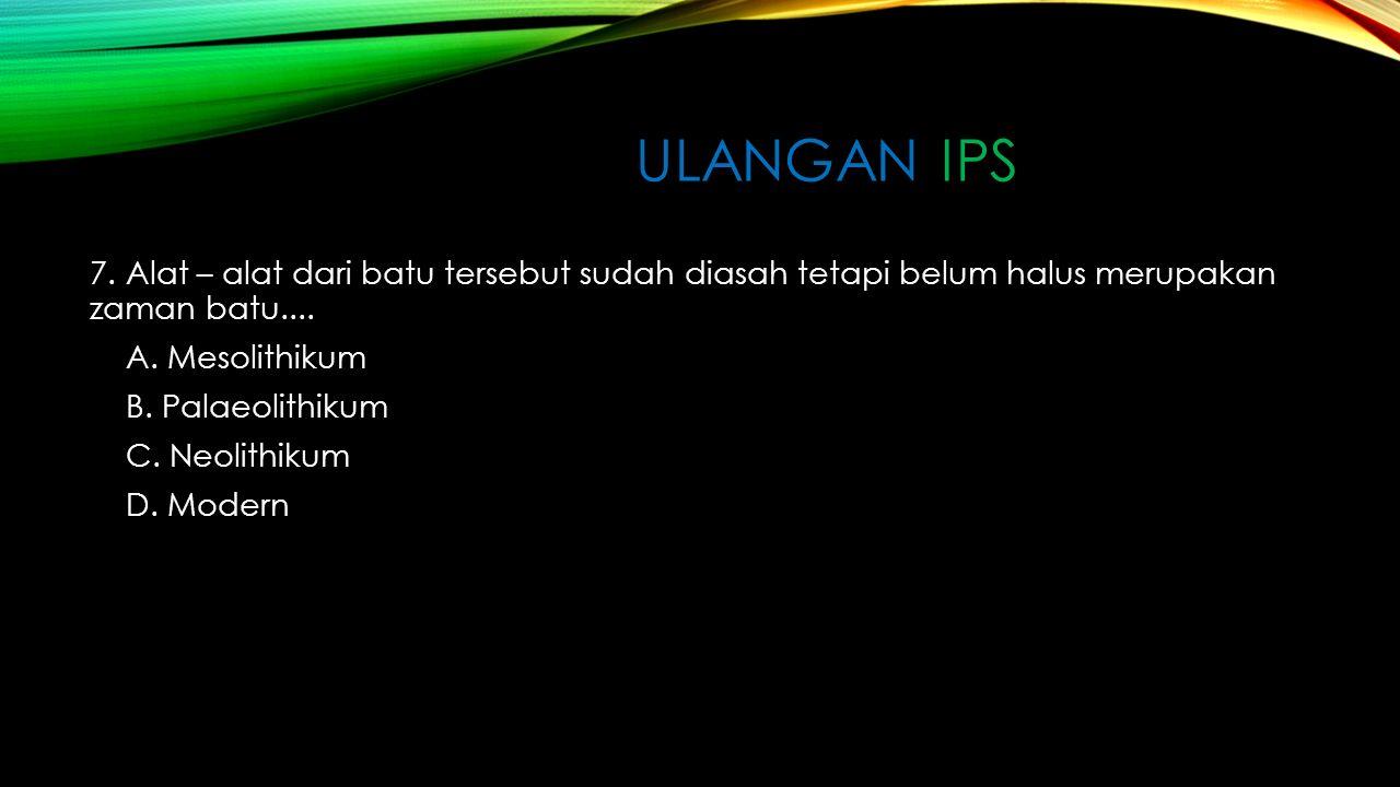 ULANGAN IPS 7.