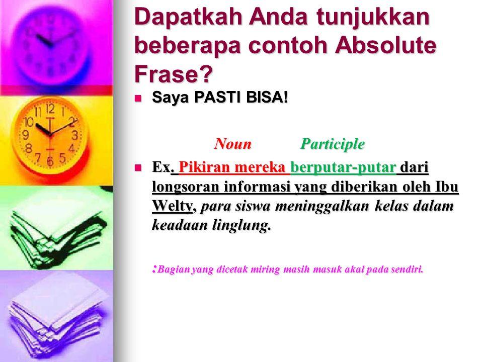 Dapatkah Anda tunjukkan beberapa contoh Absolute Frase? Saya PASTI BISA! Saya PASTI BISA! Noun Participle Noun Participle Ex. Pikiran mereka berputar-
