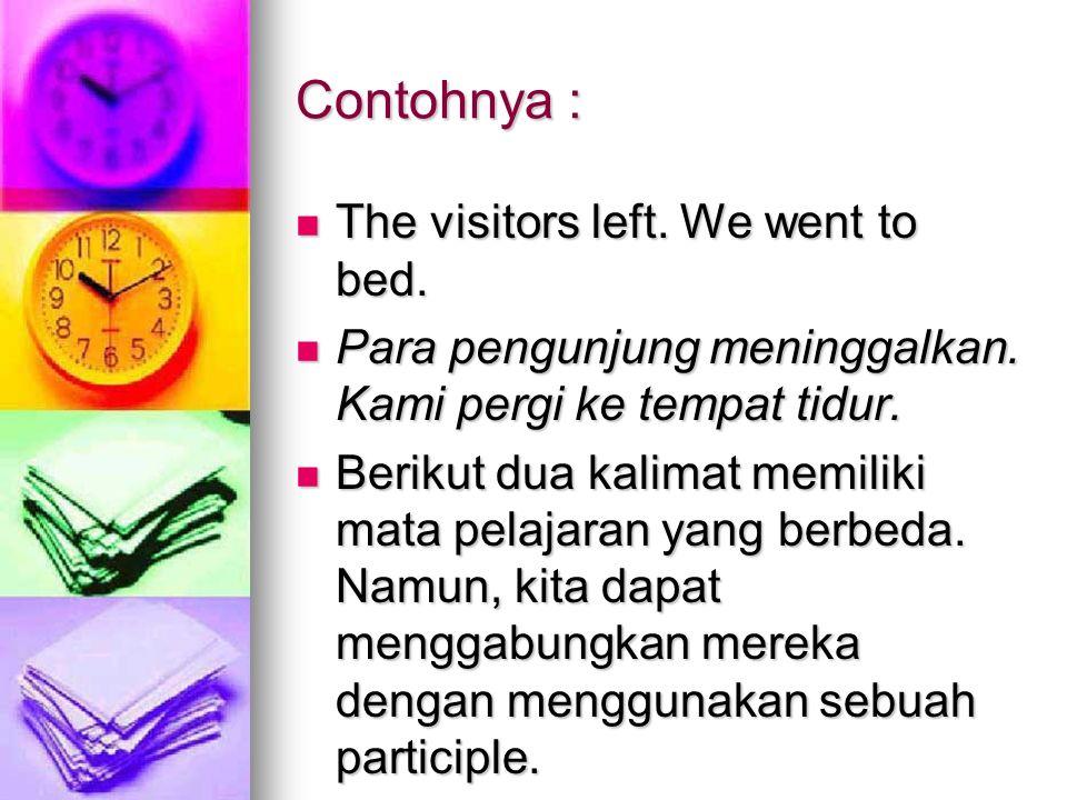 Contohnya : The visitors left. We went to bed. The visitors left. We went to bed. Para pengunjung meninggalkan. Kami pergi ke tempat tidur. Para pengu