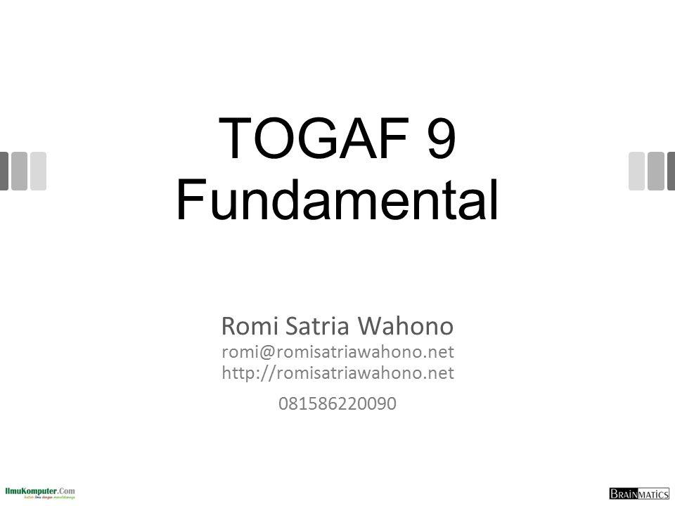 TOGAF 9 Fundamental Romi Satria Wahono romi@romisatriawahono.net http://romisatriawahono.net 081586220090